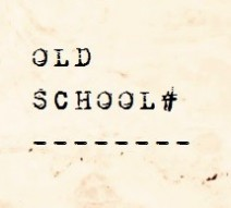 OLD SCHOOL#